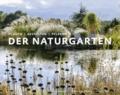Der Naturgarten - Planen - Gestalten - Pflegen.