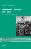 Der NS-Gau Thüringen 1939-1945 - Eine Struktur- und Funktionsgeschichte.