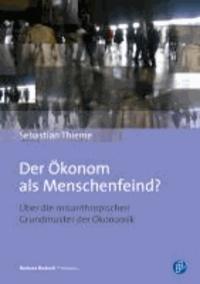 Der Ökonom als Menschenfeind? - Über die misanthropischen Grundmuster der Ökonomik.