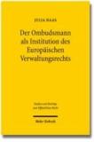 Der Ombudsmann als Institution des Europäischen Verwaltungsrechts - Zur Neubestimmung der Rolle des Ombudsmanns als Organ der Verwaltungskontrolle auf der Grundlage europäischer Ombudsmann-Einrichtungen.