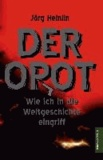 Der OPOT - Wie ich in die Weltgeschichte eingriff.