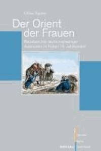 Der Orient der Frauen - Reiseberichte deutschsprachiger Autorinnen im frühen 19. Jahrhundert.