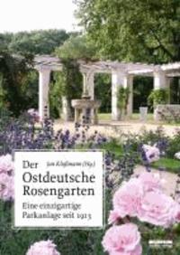 Der Ostdeutsche Rosengarten - Eine einzigartige Parkanlage seit 1913.