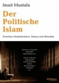 Der Politische Islam - Zwischen Muslimbrüdern, Hamas und Hizbollah.