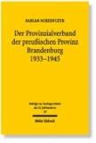 Der Provinzialverband der preußischen Provinz Brandenburg 1933-1945 - Regionale Leistungs- und Lenkungsverwaltung im Nationalsozialismus.