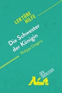 der Querleser - Die Schwester der Königin von Philippa Gregory (Lektürehilfe) - Detaillierte Zusammenfassung, Personenanalyse und Interpretation.