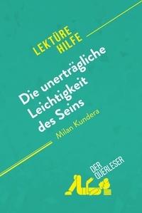 der Querleser - Die unerträgliche Leichtigkeit des Seins von Milan Kundera (Lektürehilfe) - Detaillierte Zusammenfassung, Personenanalyse und Interpretation.