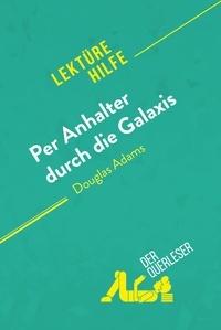 der Querleser - Per Anhalter durch die Galaxis von Douglas Adams (Lektürehilfe) - Detaillierte Zusammenfassung, Personenanalyse und Interpretation.