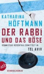 Der Rabbi und das Böse - Kommissar Rosenthal ermittelt in Tel Aviv. Kriminalroman.