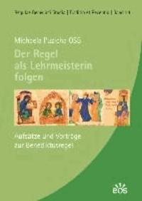 Der Regel als Lehrmeisterin folgen - Aufsätze und Vorträge zur Benediktusregel.
