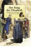 Der Ring der Elisabeth - Elisabeth von Thüringen. Ihr Leben für Kinder erzählt.