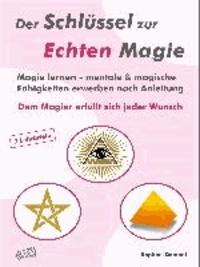 Der Schlüssel zur Echten Magie - Magie erlernen - mentale & magische Fähigkeiten erwerben nach Anleitung. Dem Magier erfüllt sich jeder Wunsch. 7 Lehrbriefe.