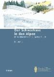 Der Schneehase in den Alpen - Ein Überlebenskünstler mit ungewisser Zukunft.