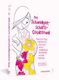Der Schwangerschafts-Countdown - Praktische Tipps und nützliche Ratschläge für die spannendsten neun Monate im Leben einer Frau.
