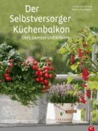 Der Selbstversorger-Küchenbalkon - Obst, Gemüse und Kräuter.