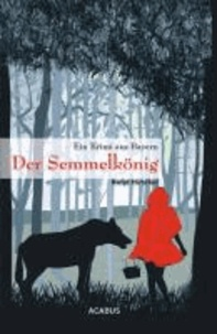 Der Semmelkönig. Ein Krimi aus Bayern.