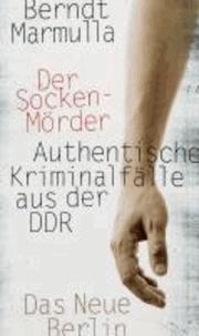 Der Sockenmörder - Authentische Kriminalfälle aus der DDR.