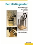 Der Stirlingmotor einfach erklärt und leicht gebaut.