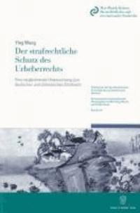 Der strafrechtliche Schutz des Urheberrechts - Eine vergleichende Untersuchung zum deutschen und chinesischen Strafrecht.