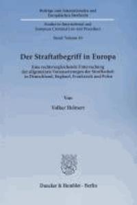 Der Straftatbegriff in Europa - Eine rechtsvergleichende Untersuchung der allgemeinen Voraussetzungen der Strafbarkeit in Deutschland, England, Frankreich und Polen.