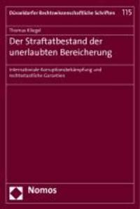 Der Straftatbestand der unerlaubten Bereicherung - Internationale Korruptionsbekämpfung und rechtsstaatliche Garantien.
