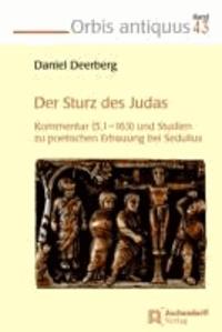 Der Sturz des Judas - Kommentar (5,1 - 163) und Studien zur poetischen Erbauung bei Sedulius.
