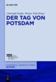 Der Tag von Potsdam - Der 21. März 1933 und die Errichtung der nationalsozialistischen Diktatur.