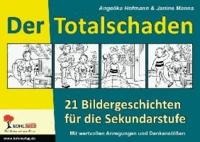 Der Totalschaden - 20 Bildergeschichten für die Sekundarstufe.