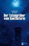 Der Totengräber vom Goetheturm.