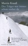 Der Träger war immer schon vorher da - Die Geschichte des Wanderns und Bergsteigens in den Alpen.