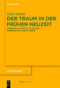 Der Traum in der Frühen Neuzeit - Ansätze zu einer kulturellen Wissenschaftsgeschichte.