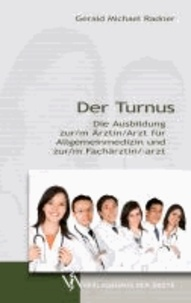 Der Turnus - Die Ausbildung zur/m Ärztin/Arzt für Allgemeinmedizin und zur/m Fachärztin/-arzt.