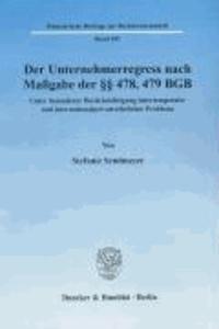 Der Unternehmerregress nach Maßgabe der §§ 478, 479 BGB - Unter besonderer Berücksichtigung intertemporaler und internationalprivatrechtlicher Probleme.