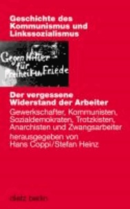 Der vergessene Widerstand der Arbeiter - Gewerkschafter, Kommunisten, Sozialdemokraten, Trotzkisten, Anarchisten und Zwangsarbeiter.