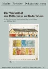 Der Vierseithof des Mittermayr zu Riedertsham - Zu Buchführung und Bauunterlagen des Johann Mayer von 1822 bis 1849.