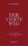 Der Vierte Weg - Anleitung zur Entfaltung des wahren menschlichen Potentials nach G. I. Gurdjieff.