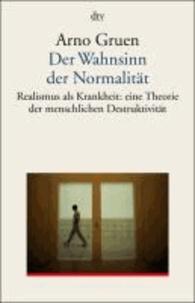 Der Wahnsinn der Normalität - Realismus als Krankheit: eine grundlegende Theorie zur menschlichen Destruktivität.