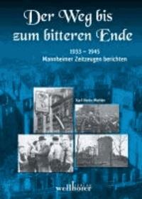 Der Weg bis zum bitteren Ende - 1933 bis 1945 - Mannheimer Zeitzeugen berichten.