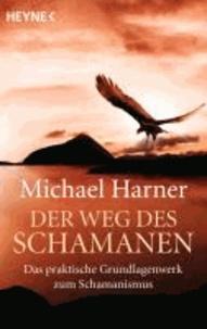Der Weg des Schamanen - Das praktische Grundlagenwerk des Schamanismus.