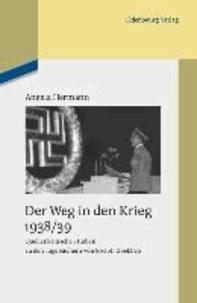 Der Weg in den Krieg 1938/39 - Quellenkritische Studien zu den Tagebüchern von Joseph Goebbels.