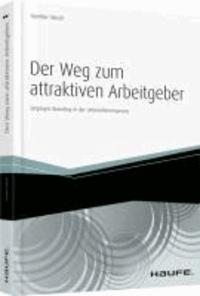 Der Weg zum attraktiven Arbeitgeber - Employer Branding in der Unternehmenspraxis.