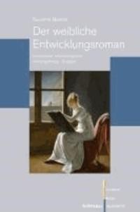 Der weibliche Entwicklungsroman - Individuelle Lebensentwürfe im bürgerlichen Zeitalter.