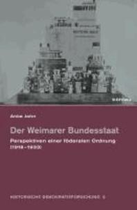 Der Weimarer Bundesstaat - Perspektiven einer föderalen Ordnung (1918-1933).