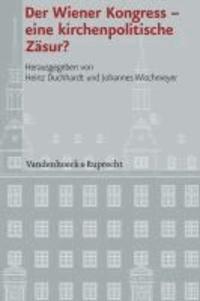 Der Wiener Kongress - eine kirchenpolitische Zäsur?.