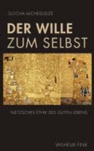 Der Wille zum Selbst - Nietzsches Ethik des guten Lebens.