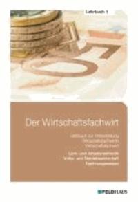 Der Wirtschaftsfachwirt - Lehrbuch 1 - Volks- und Betriebswirtschaft / Rechnungswesen / Lern- und Arbeitsmethodik (Wirtschaftsbezogene Qualifikationen).
