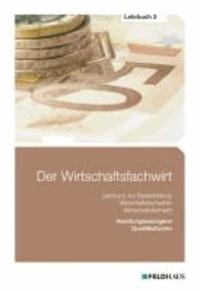 Der Wirtschaftsfachwirt - Lehrbuch 3 - Handlungsbezogene Qualifikationen (Betriebliches Management; Investition, Finanzierung, betriebliches Rechnungswesen und Controlling; Logistik; Marketing und Vertieb; Führung und Zusammenarbeit).