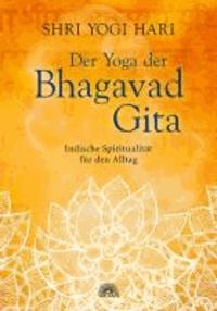 Der Yoga der Bhagavad Gita - Indische Spiritualität für den Alltag.