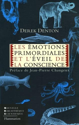 Derek A. Denton - Les émotions primordiales et l'éveil de la conscience.