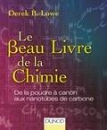 Derek-B Lowe - Le beau livre de la chimie - De la poudre à canon aux nanotubes de carbone.